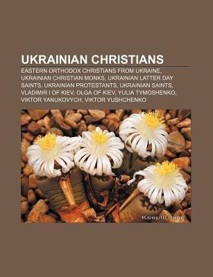 Ukrainian Christians - Eastern Orthodox Christians from Ukraine, Ukrainian Christian Monks, Ukrainian Latter Day Saints,...