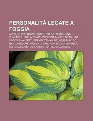 Personalita Legate a Foggia - Adriano Celentano, Padre Pio Da Pietrelcina, Vladimir Luxuria, Vincenzo Visco, Mauro de Mauro,...