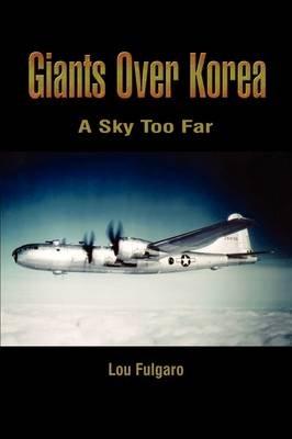 Giants over Korea: A Sky Too Far - A Sky Too Far (Paperback, illustrated edition): Lou Fulgaro