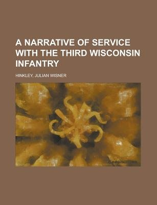 A Narrative of Service with the Third Wisconsin Infantry (Paperback): Julian Wisner Hinkley