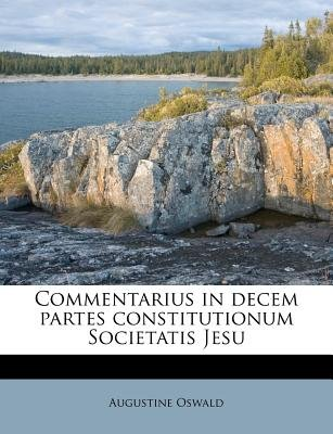 Commentarius in Decem Partes Constitutionum Societatis Jesu (Latin, Paperback): Augustine Oswald