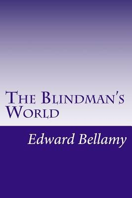 The Blindman's World (Paperback): Edward Bellamy