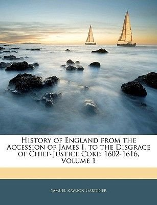 History of England from the Accession of James I. to the Disgrace of Chief-Justice Coke - 1602-1616, Volume 1 (Paperback):...