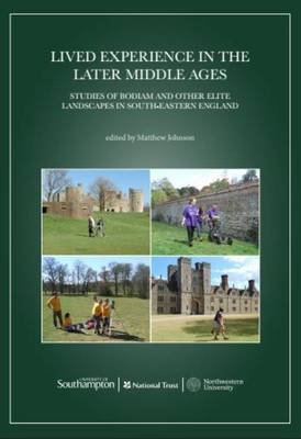 Lived Experience in the Later Middle Ages - Studies of Bodiam and Other Elite Landscapes in South-Eastern England (Paperback):...