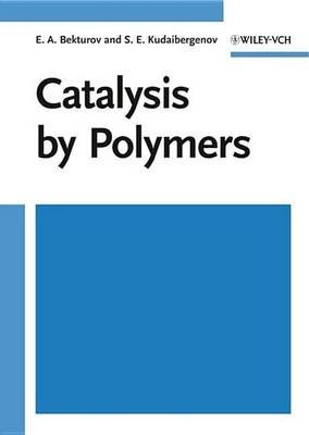 Catalysis by Polymers (Electronic book text, 1st edition): E.A. Bekturov, S.E. Kudaibergenov