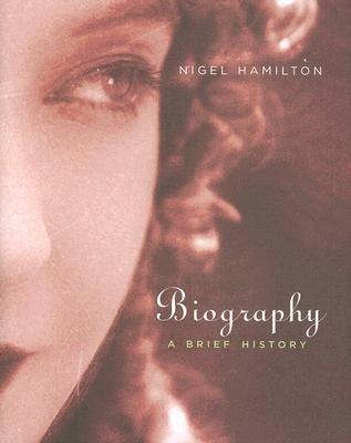 Biography - A Brief History (Hardcover): Nigel Hamilton