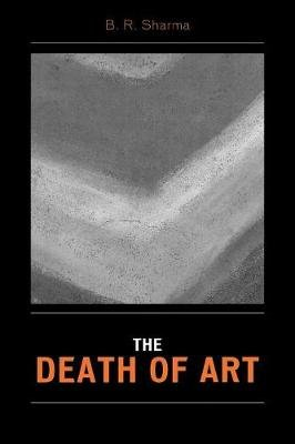The Death of Art (Paperback): B.R. Sharma