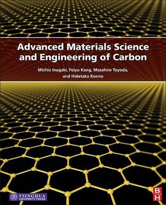Advanced Materials Science and Engineering of Carbon (Electronic book text): Michio Inagaki, Feiyu Kang, Masahiro Toyoda,...