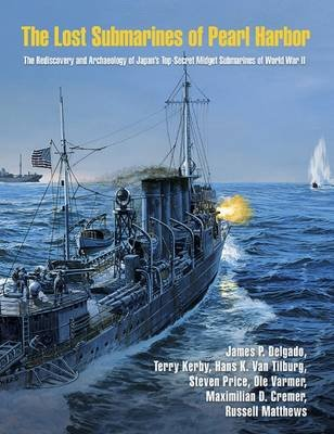 The Lost Submarines of Pearl Harbor (Hardcover): James P. Delgado, Terry Kerby, Steven Price, Hans K. van Tilburg, OLE Varmer,...
