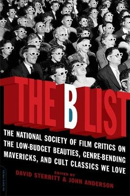 The B List - The National Society of Film Critics on  the Low-Budget Beauties, Genre-Bending Mavericks, and Cult Classics We...