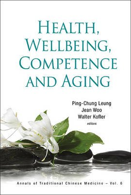 Health, Wellbeing, Competence And Aging (Hardcover): Ping-Chung Leung, Jean Woo, Walter Kofler