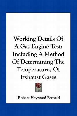 Working Details of a Gas Engine Test - Including a Method of Determining the Temperatures of Exhaust Gases (Paperback): Robert...