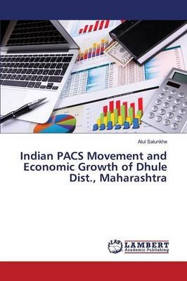 Indian Pacs Movement and Economic Growth of Dhule Dist., Maharashtra (Paperback): Salunkhe Atul