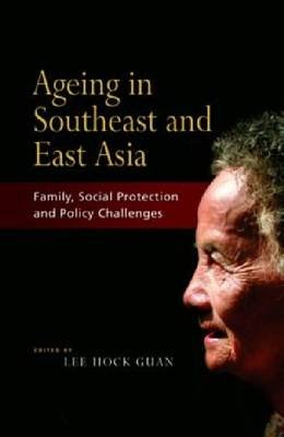Ageing in Southeast and East Asia - Family, Social Protection, Policy Challenges (Paperback, New ed.): Lee Hock Guan