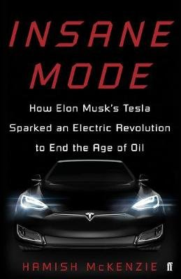 Insane Mode - How Elon Musk's Tesla Sparked an Electric Revolution to End the Age of Oil (Paperback): Hamish McKenzie