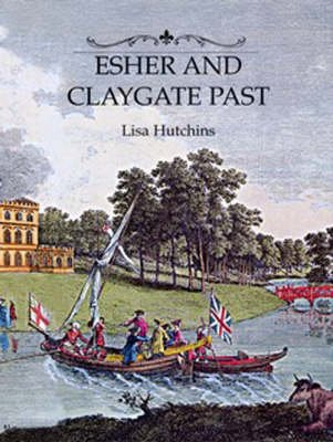 Esher and Claygate Past (Hardcover): Lisa Hutchins