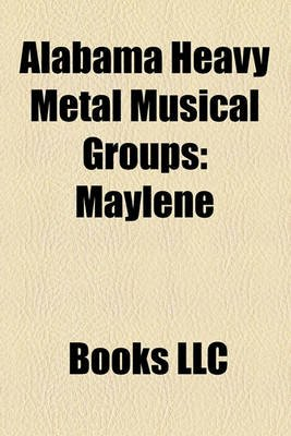 Alabama Heavy Metal Musical Groups - Maylene (Paperback): Books Llc