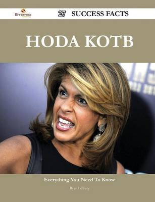 Hoda Kotb 27 Success Facts - Everything You Need to Know about Hoda Kotb (Paperback): Ryan Lowery