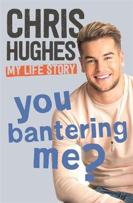 You Bantering Me? - The life story of Love Island's biggest star (Hardcover): Chris Hughes