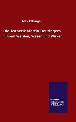 Die Asthetik Martin Deutingers (German, Hardcover): Max Ettlinger