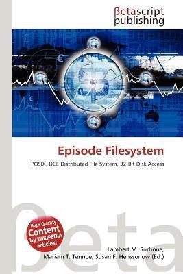 Episode Filesystem (Paperback): Lambert M. Surhone, Mariam T. Tennoe, Susan F. Henssonow
