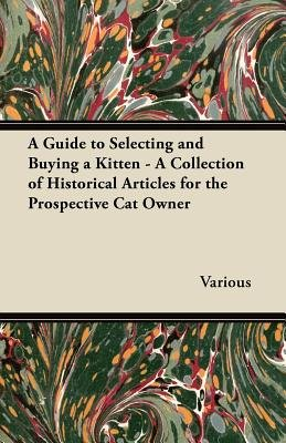 A Guide to Selecting and Buying a Kitten - A Collection of Historical Articles for the Prospective Cat Owner (Paperback):...
