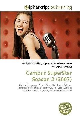 Campus Superstar Season 2 (2007) (Paperback): Frederic P. Miller, Agnes F. Vandome, John McBrewster