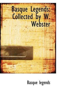 Basque Legends - Collected by W. Webster (Paperback): Basque legends