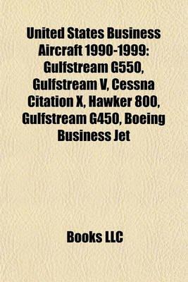 United States Business Aircraft 1990-1999 - Gulfstream G550, Gulfstream V, Cessna Citation X, Hawker 800, Gulfstream G450,...