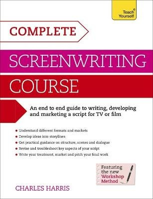 Complete Screenwriting Course - A complete guide to writing, developing and marketing a script for TV or film (Paperback):...