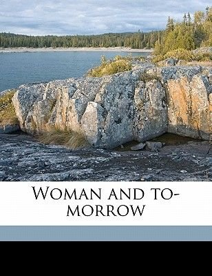 Woman and To-Morrow (Paperback): Walter Lionel George