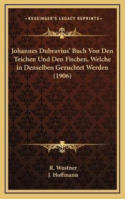 Johannes Dubravius' Buch Von Den Teichen Und Den Fischen, Welche in Denselben Gezuchtet Werden (1906) (English, German,...