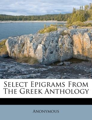 Select Epigrams from the Greek Anthology (Paperback): Anonymous