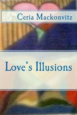 Love's Illusions (Paperback): Ceria Mackonvitz, Alina Ardeleanu Igna