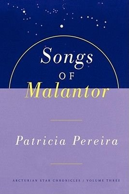 Songs Of Malantor - The Arcturian Star Chronicles Volume Three (Electronic book text): Patricia Pereira
