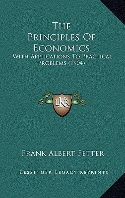 The Principles of Economics - With Applications to Practical Problems (1904) (Hardcover): Frank Albert Fetter