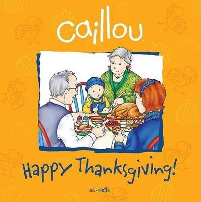 Caillou: Happy Thanksgiving! (Hardcover): Sarah Margaret Johanson