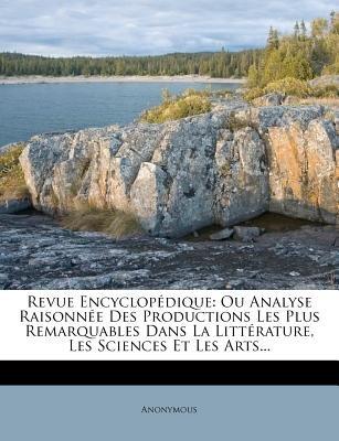 Revue Encyclopedique - Ou Analyse Raisonnee Des Productions Les Plus Remarquables Dans La Litterature, Les Sciences Et Les...
