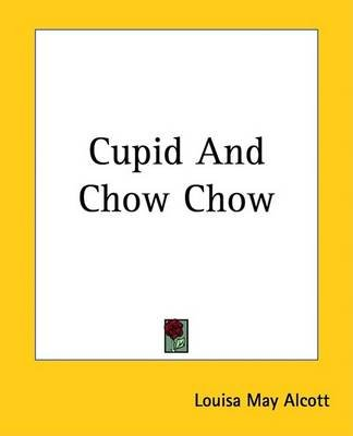 Cupid and Chow Chow (Electronic book text): Louisa May Alcott