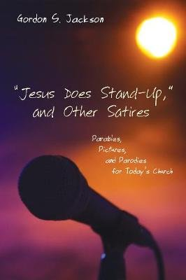 Jesus Does Stand-Up, and Other Satires (Hardcover): Gordon S. Jackson