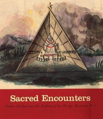 Sacred Encounters - Father De Smet and the Indians of the Rocky Mountain West (Paperback): Jacquelyn Peterson, Laura Peers