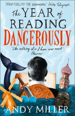 The Year of Reading Dangerously - How Fifty Great Books Saved My Life (Paperback): Andy Miller