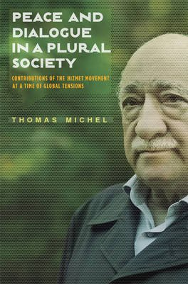 Peace and Dialogue in a Plural Society - Contributions of the Hizmet Movement at a Time of Global Tensions (Electronic book...