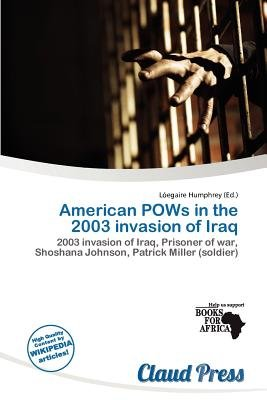 American POWs in the 2003 Invasion of Iraq (Paperback): L. Egaire Humphrey