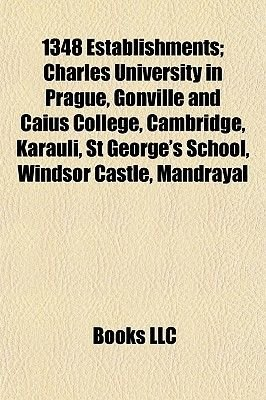 1348 Establishments; Charles University in Prague, Gonville and Caius College, Cambridge, Karauli, St George's School,...