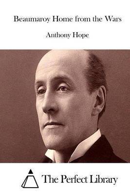 Beaumaroy Home from the Wars (Paperback): Anthony Hope
