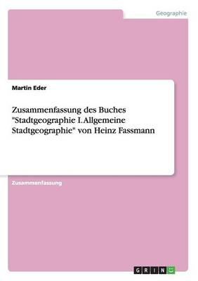 """Zusammenfassung Des Buches """"Stadtgeographie I. Allgemeine Stadtgeographie"""" Von Heinz Fassmann (German, Paperback): Martin Eder"""