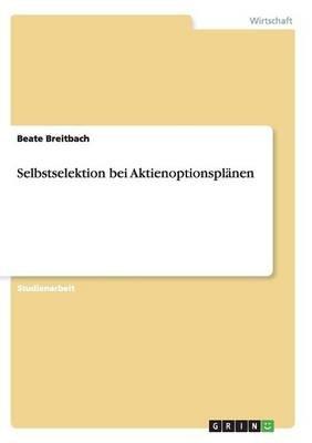 Selbstselektion Bei Aktienoptionsplanen (German, Paperback): Beate Breitbach