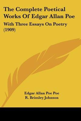 The Complete Poetical Works of Edgar Allan Poe - With Three Essays on Poetry (1909) (Paperback): Edgar Allan Poe