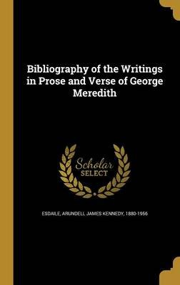 Bibliography of the Writings in Prose and Verse of George Meredith (Hardcover): Arundell James Kennedy 1880-19 Esdaile
